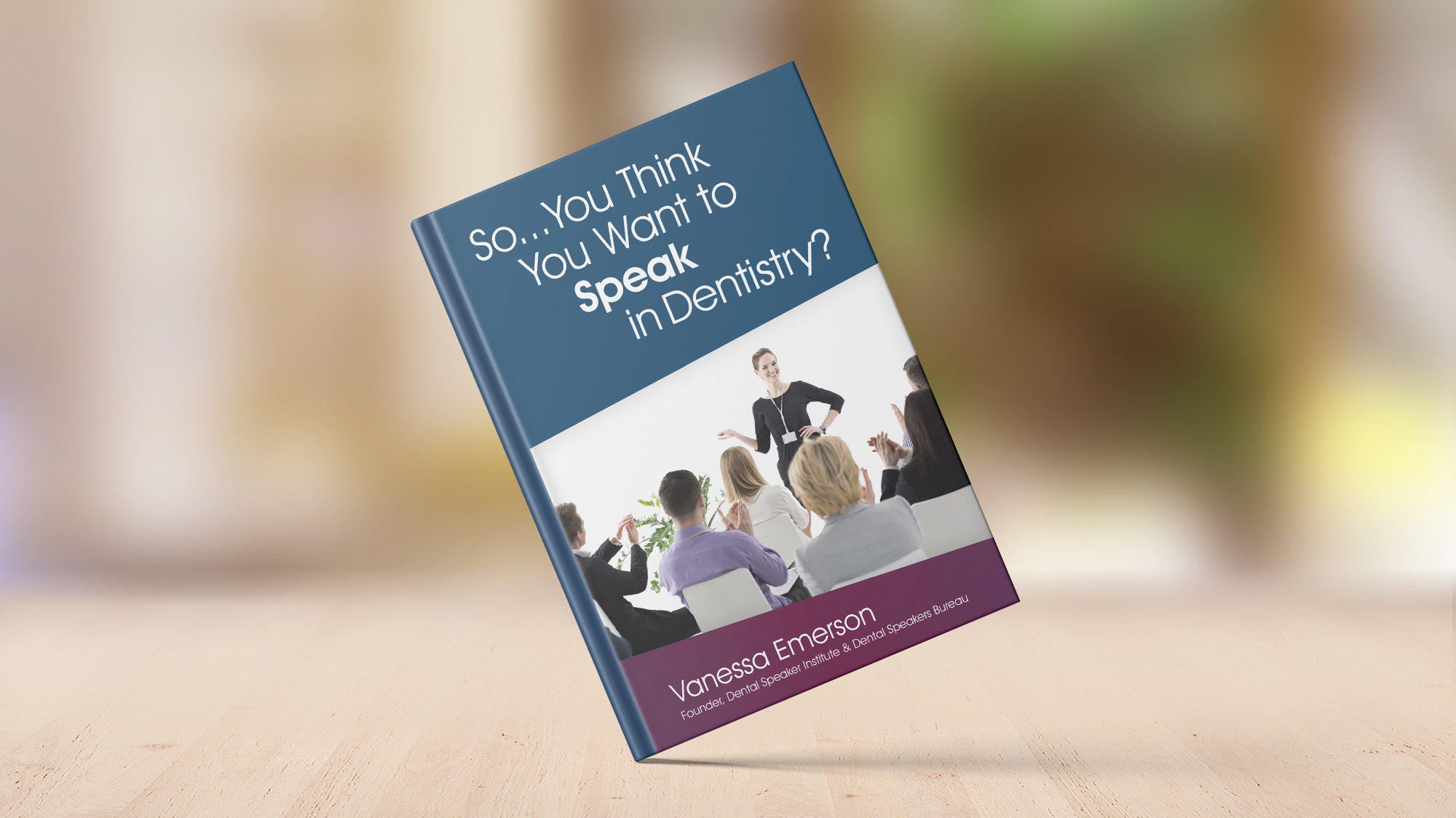 So you think you want to speak in dentistry - book by Vanessa Emerson
